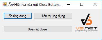 Hướng dẫn viết ứng dụng ẩn -  hiển thị và xóa nút đóng chương trình khác  (hide and show and remove close button another application)