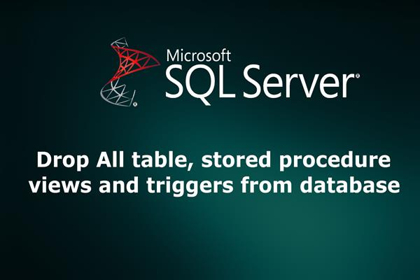 drop all table, trigger, store procedure, view sqlserver