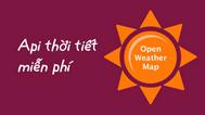 [C#] Hướng dẫn lấy dữ liệu dự báo thời tiết từ OpenWeatherMap Api