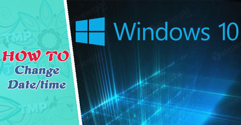 loi-ngay-gio-windows-10-thay-doi-ngay-gio-win-10