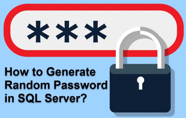 [SQLSERVER] Hướng dẫn tạo mật khẩu ngẫu nhiên (random) trong sql