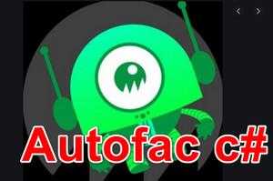 [C#] Giới thiệu thư viện Autofac Dependency Injection