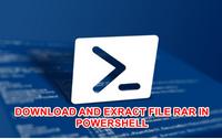 Download và Giải nén tập tin File sử dụng Powershell