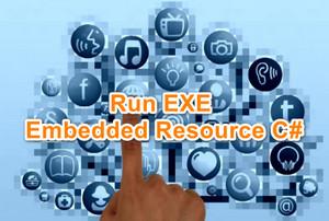 [C#] Hướng dẫn chạy ứng dụng EXE từ bộ nhớ Embedded Resource