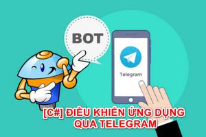 [C#] Điều khiển ứng dụng từ xa và rất xa với Telegram Bot Winform