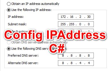 [C#] Hướng dẫn cấu hình địa chỉ IPAddress, SubnetMask, DefaultGetway, DNS Winform